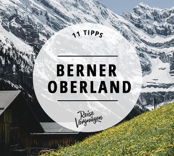 Berner Oberland Tipps Ausflüge